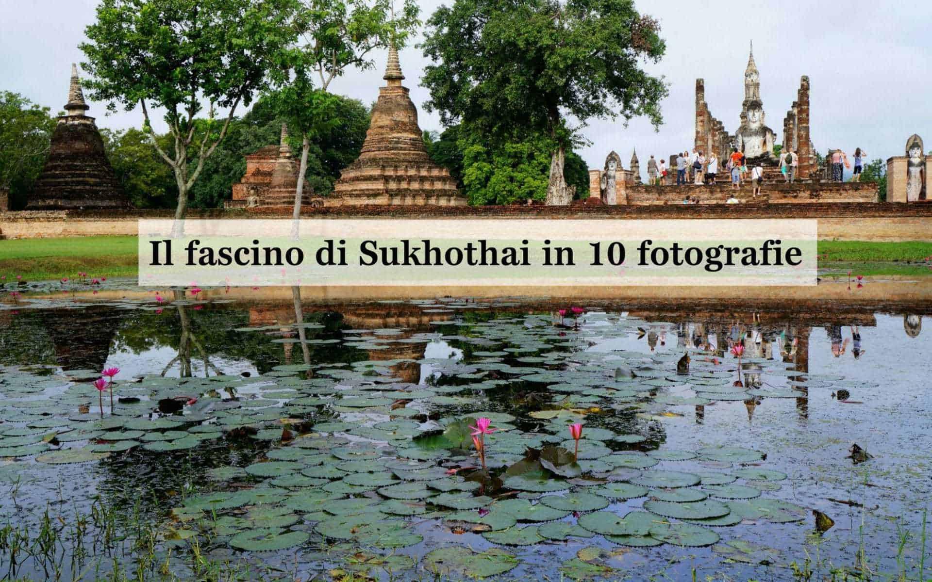 Il fascino antico di Sukhothai in 10 fotografie