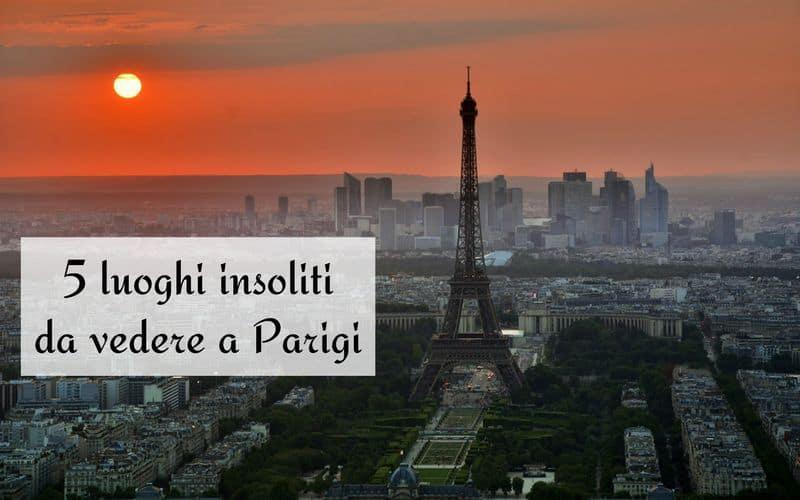 Parigi segreta: 5 posti insoliti e poco conosciuti da visitare