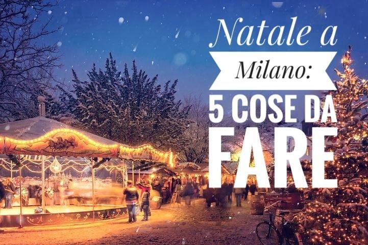 5 cose da fare a Milano tra Natale e Capodanno
